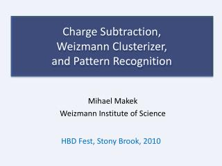 Charge Subtraction,  Weizmann  Clusterizer ,  and Pattern Recognition