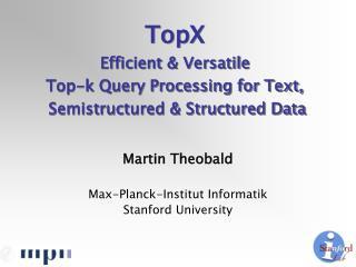Martin Theobald Max-Planck-Institut Informatik Stanford University
