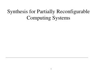 Synthesis for Partially Reconfigurable Computing Systems