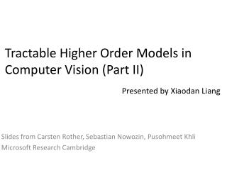 Tractable Higher Order Models in Computer Vision ( Part II )