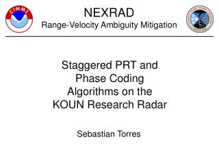 Staggered PRT and Phase Coding  Algorithms on the  KOUN Research Radar