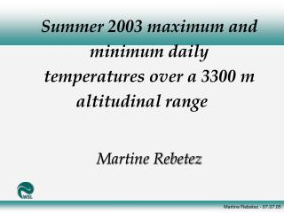 Summer 2003 maximum and minimum daily temperatures over a 3300 m altitudinal range Martine Rebetez