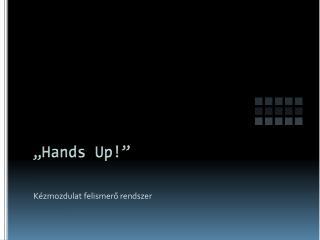 """"""" Hands Up !"""""""
