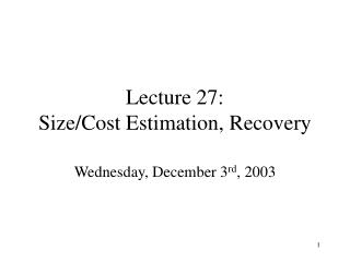 Lecture 27: Size/Cost Estimation, Recovery