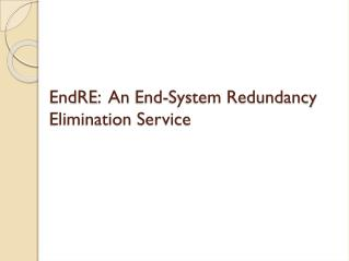 EndRE :   An  End-System Redundancy Elimination Service