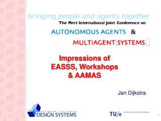 Impressions of  EASSS, Workshops  & AAMAS