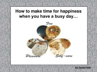 How to make time for happiness when you have a busy day