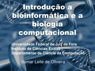 Introdução a bioinformática e a biologia computacional