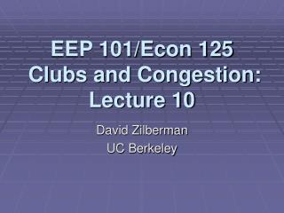 EEP 101/Econ 125  Clubs and Congestion: Lecture 10