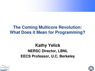 The Coming Multicore Revolution: What Does it Mean for Programming?