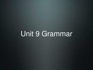 Unit 9 Grammar