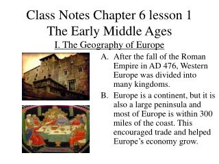 Class Notes Chapter 6 lesson 1 The Early Middle Ages I. The Geography of Europe