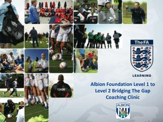 Albion Foundation Level 1 to Level 2 Bridging The Gap  Coaching Clinic