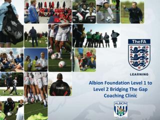 Albion Foundation Level 1 to Level 2 Bridging The Gap  Coaching Clinic