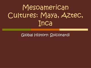 Mesoamerican Cultures: Maya, Aztec, Inca