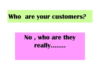 Who  are your customers?
