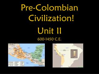 Pre-Colombian Civilization! Unit II 600-1450 C.E.