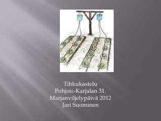 Tihkukastelu Pohjois-Karjalan 31. Marjanviljelypäivä 2012 Jari  Suominen