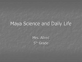 Maya Science and Daily Life