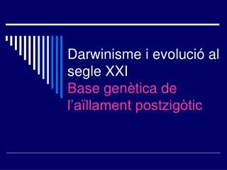 Darwinisme i evolució al segle XXI Base genètica de l'aïllament postzigòtic