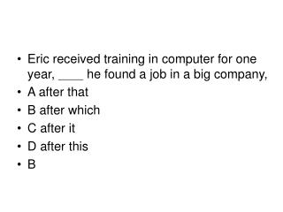 Eric received training in computer for one year,  __  he found a job in a big company,