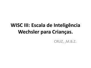 WISC III:  Escala  de  Inteligência  Wechsler  para Crianças .