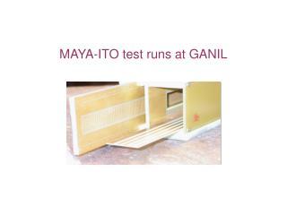 MAYA-ITO test runs at GANIL