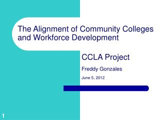 The Alignment of Community Colleges and Workforce Development	 				CCLA Project  Freddy Gonzales