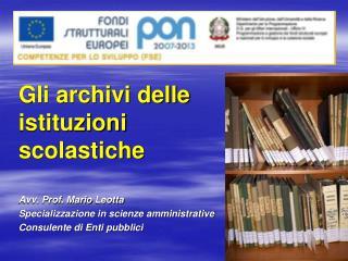 Gli archivi delle  istituzioni  scolastiche Avv. Prof. Mario  Leotta