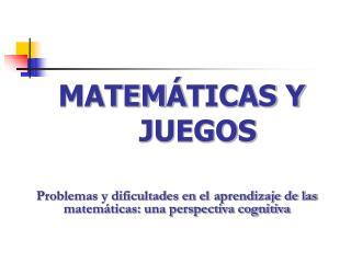 MATEM TICAS Y JUEGOS
