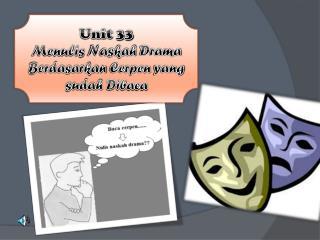 Unit 33 Menulis Naskah  Drama Berdasarkan Cerpen  yang  sudah Dibaca