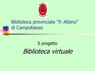 """Biblioteca provinciale """"P. Albino""""  di Campobasso"""