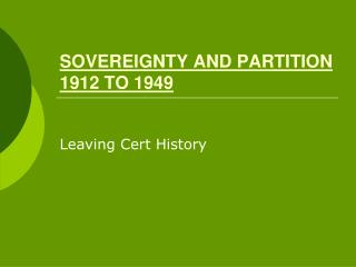 SOVEREIGNTY AND PARTITION 1912 TO 1949