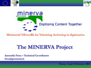 The MINERVA Project Antonella Fresa – Technical Co-ordinator fresa@promoter.it
