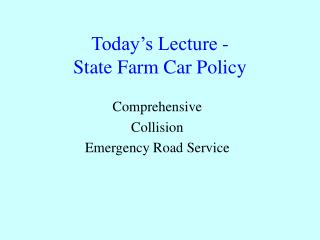 Today s Lecture - State Farm Car Policy