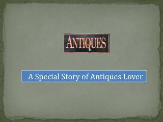 A Special story of Antiques Lover