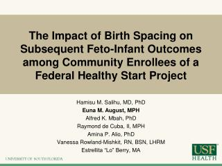Hamisu M. Salihu, MD, PhD Euna M. August, MPH Alfred K. Mbah, PhD Raymond de Cuba, II, MPH