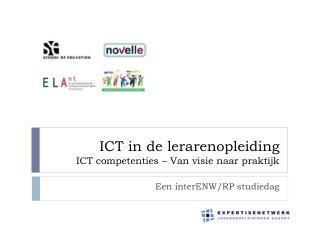 ICT in de lerarenopleiding  ICT competenties � Van visie naar praktijk