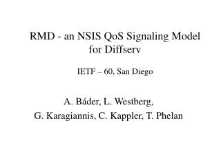 RMD - an NSIS QoS Signaling Model for Diffserv IETF – 60, San Diego