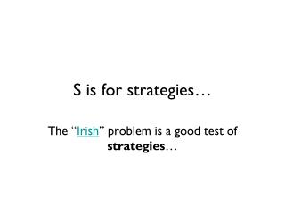 S is for strategies…