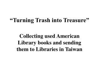 """Turning Trash into Treasure"""