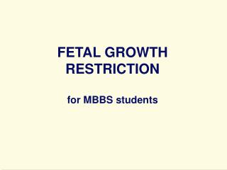 FETAL GROWTH RESTRICTION for MBBS students