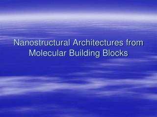 Nanostructural Architectures from Molecular Building Blocks