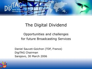 The Digital Dividend Opportunities and challenges  for future Broadcasting Services
