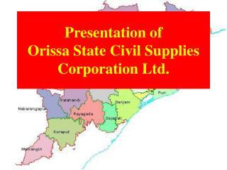 Presentation of  Orissa State Civil Supplies Corporation Ltd.