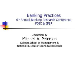 Banking Practices 6 th  Annual Banking Research Conference FDIC & JFSR