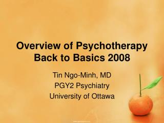 Overview of Psychotherapy Back to Basics 2008