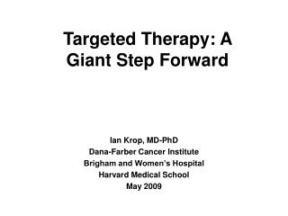 Ian Krop, MD-PhD Dana-Farber Cancer Institute Brigham and Women�s Hospital Harvard Medical School