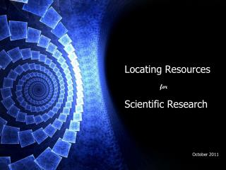 Locating Resources for Scientific Research October 2011