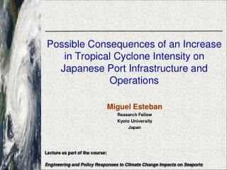 Miguel Esteban Research Fellow  Kyoto University Japan Lecture as part of the course: